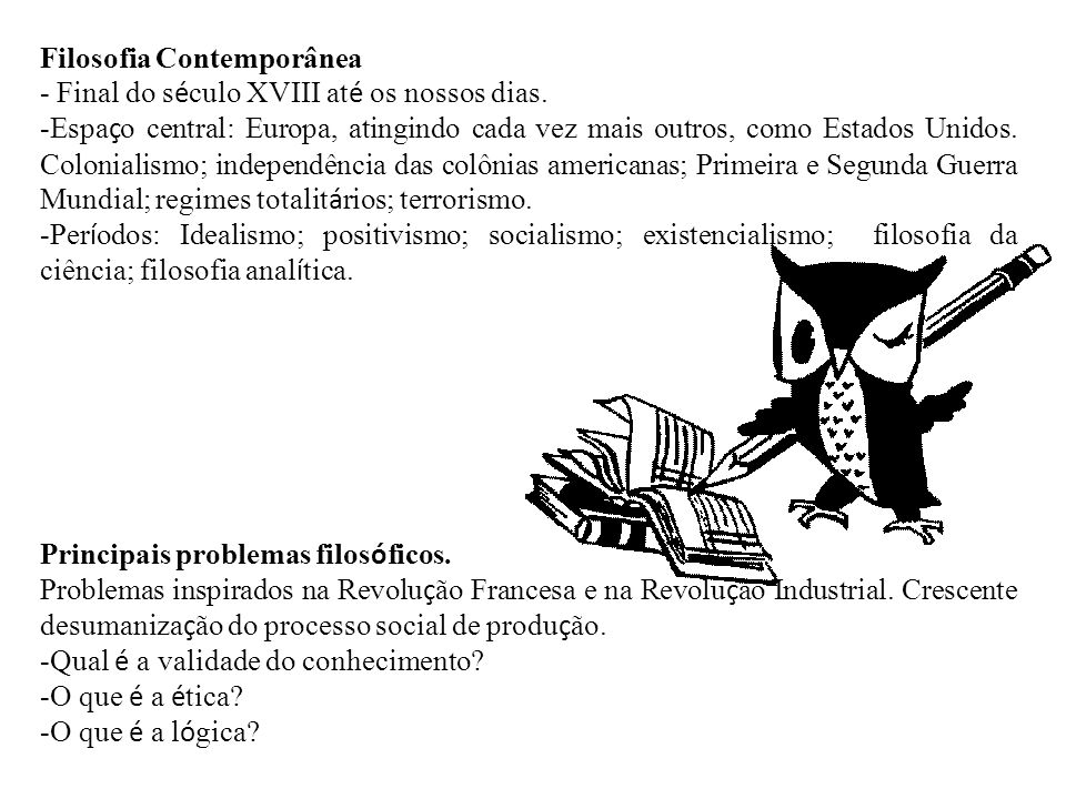 Principais pensadores: 1-Bertrand Russell, (1872-1970) – Fenomenologia 2-Ludwig Wittgenstein, (1889-1951) – Filosofia Analítica 3-Martin Heidegger, (1889-1976) – Fenomenologia 4-Theodor Adorno, (1903,1969) – Escola de Frankfurt 5-Jean-Paul Sartre, (1905-1980) – Existencialismo 6-Michel Foucault, (1926-1984) – Estruturalismo e Pós-Estruturalismo