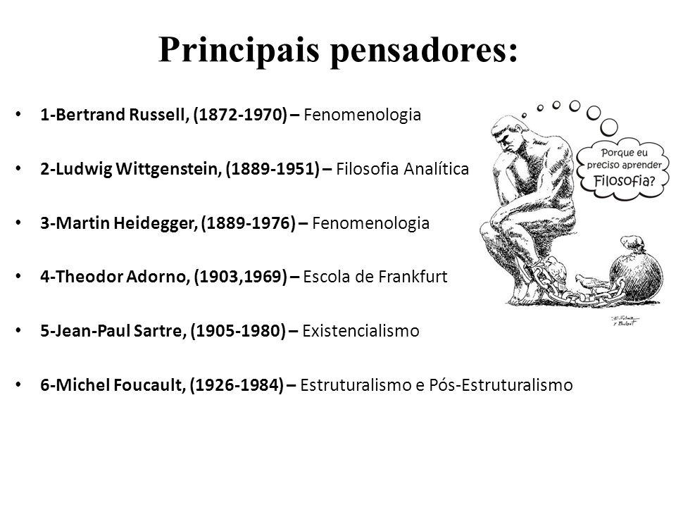 Principais pensadores: 1-Bertrand Russell, (1872-1970) – Fenomenologia 2-Ludwig Wittgenstein, (1889-1951) – Filosofia Analítica 3-Martin Heidegger, (1