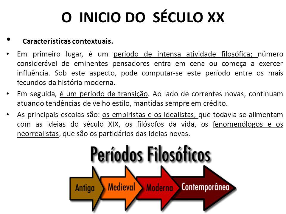 O INICIO DO SÉCULO XX Características contextuais. Em primeiro lugar, é um período de intensa atividade filosófica; número considerável de eminentes p