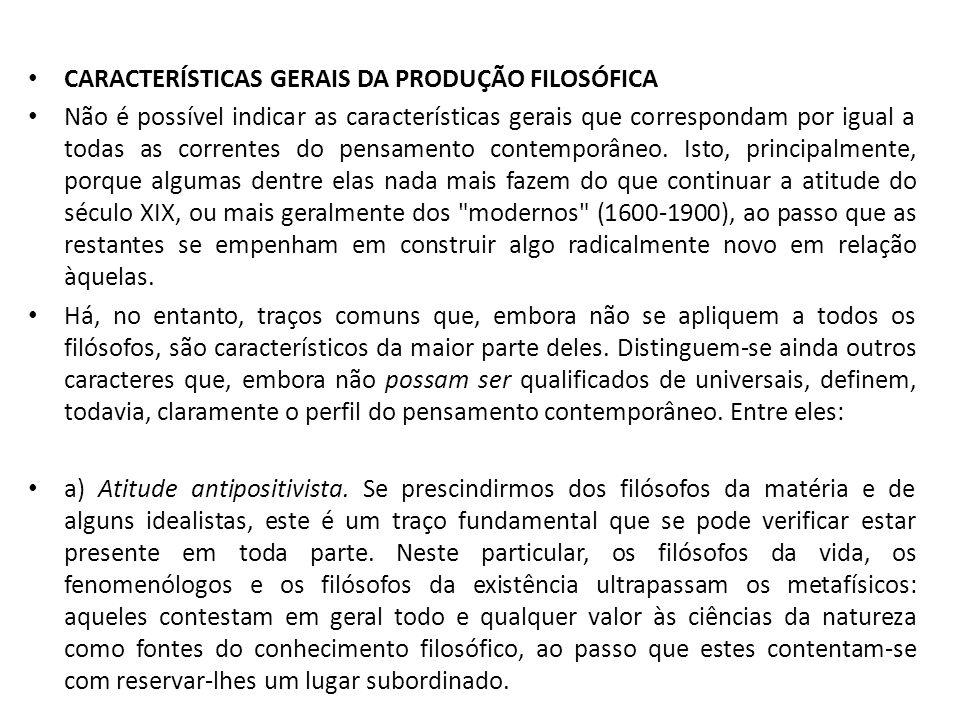 CARACTERÍSTICAS GERAIS DA PRODUÇÃO FILOSÓFICA Não é possível indicar as características gerais que correspondam por igual a todas as correntes do pens