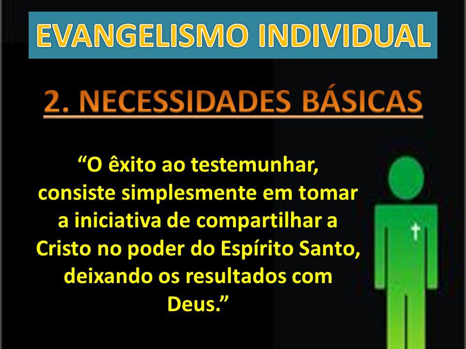 """""""O êxito ao testemunhar, consiste simplesmente em tomar a iniciativa de compartilhar a Cristo no poder do Espírito Santo, deixando os resultados com D"""