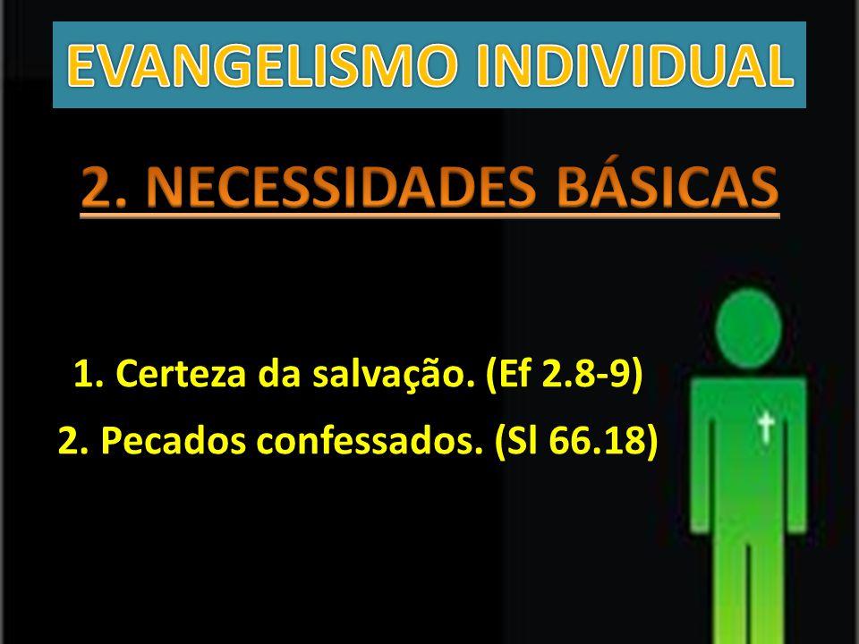 1. Certeza da salvação. (Ef 2.8-9) 2. Pecados confessados. (Sl 66.18)
