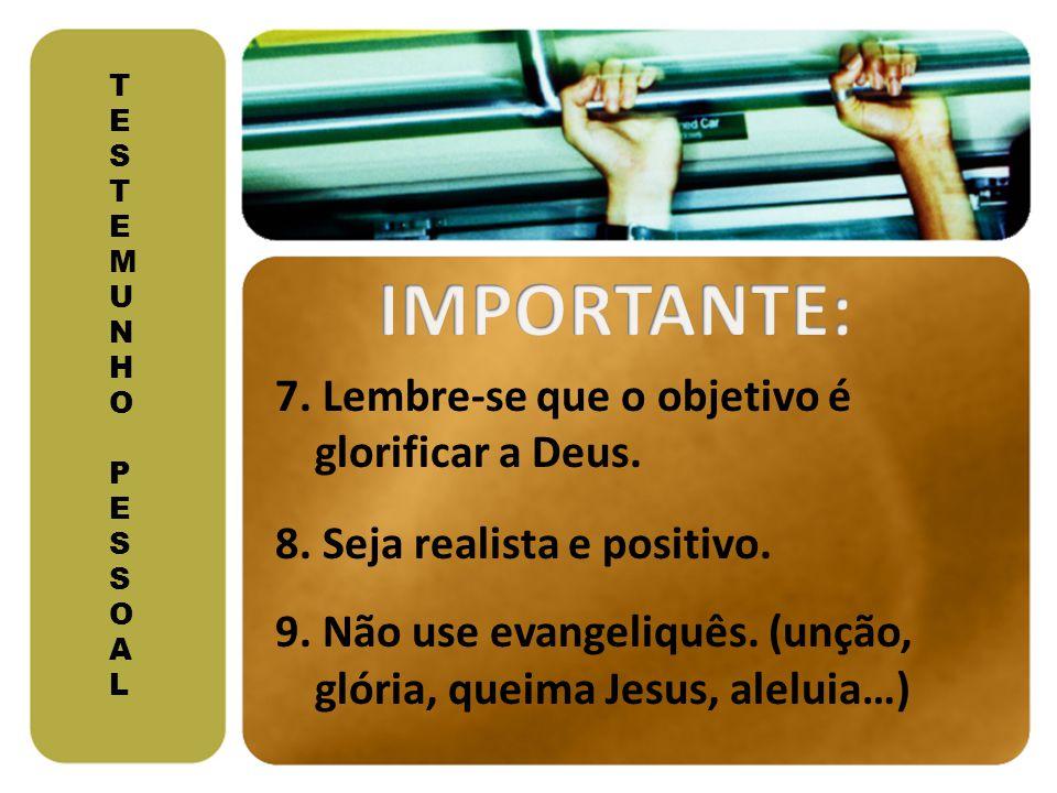 TESTEMUNHO PESSOALTESTEMUNHO PESSOAL 7. Lembre-se que o objetivo é glorificar a Deus. 8. Seja realista e positivo. 9. Não use evangeliquês. (unção, gl