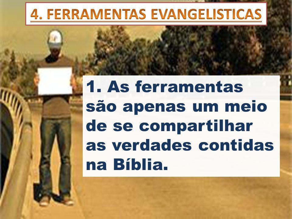 1. As ferramentas são apenas um meio de se compartilhar as verdades contidas na Bíblia.