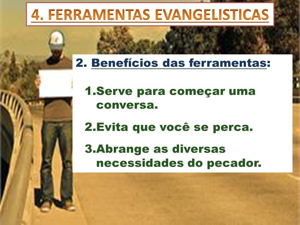 2. Benefícios das ferramentas: 1.Serve para começar uma conversa. 2.Evita que você se perca. 3.Abrange as diversas necessidades do pecador.