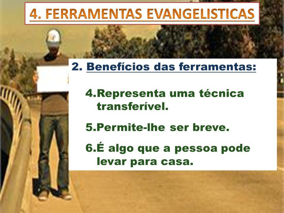 2. Benefícios das ferramentas: 4.Representa uma técnica transferível. 5.Permite-lhe ser breve. 6.É algo que a pessoa pode levar para casa.