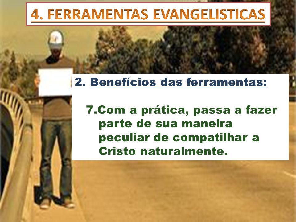 2. Benefícios das ferramentas: 7.Com a prática, passa a fazer parte de sua maneira peculiar de compatilhar a Cristo naturalmente.