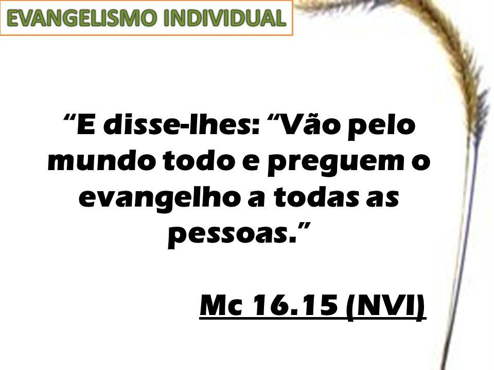 """""""E disse-lhes: """"Vão pelo mundo todo e preguem o evangelho a todas as pessoas."""" Mc 16.15 (NVI)"""