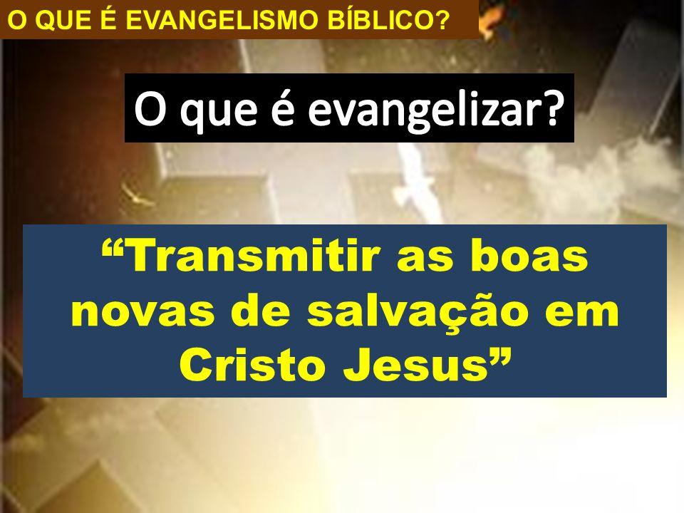 """O QUE É EVANGELISMO BÍBLICO? """"Transmitir as boas novas de salvação em Cristo Jesus"""""""