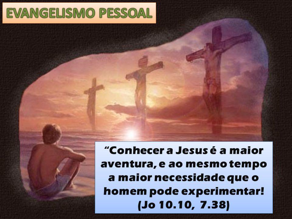 """""""Conhecer a Jesus é a maior aventura, e ao mesmo tempo a maior necessidade que o homem pode experimentar! (Jo 10.10, 7.38) """"Conhecer a Jesus é a maior"""