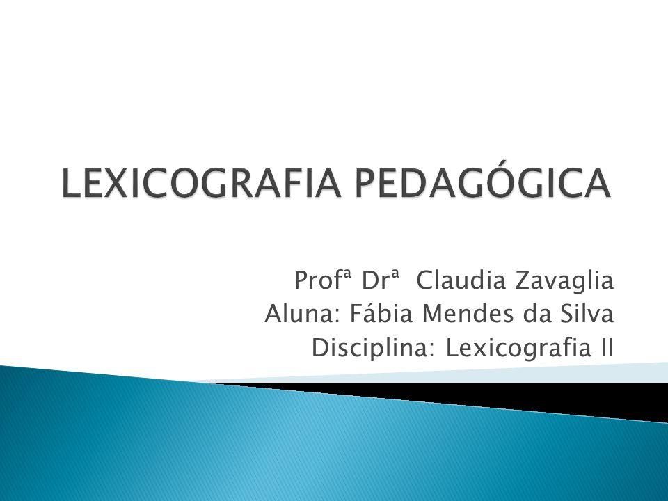 Profª Drª Claudia Zavaglia Aluna: Fábia Mendes da Silva Disciplina: Lexicografia II