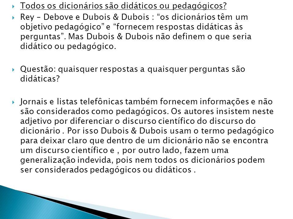 """ Todos os dicionários são didáticos ou pedagógicos?  Rey – Debove e Dubois & Dubois : """"os dicionários têm um objetivo pedagógico"""" e """"fornecem respos"""