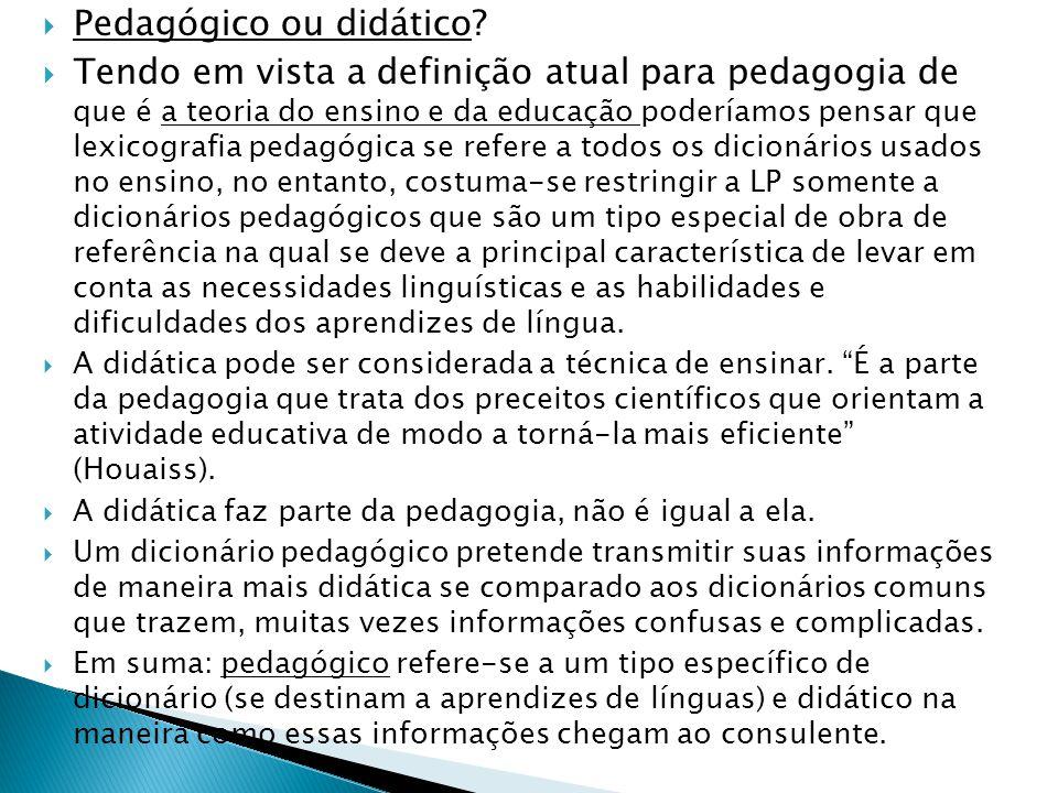  Pedagógico ou didático?  Tendo em vista a definição atual para pedagogia de que é a teoria do ensino e da educação poderíamos pensar que lexicograf