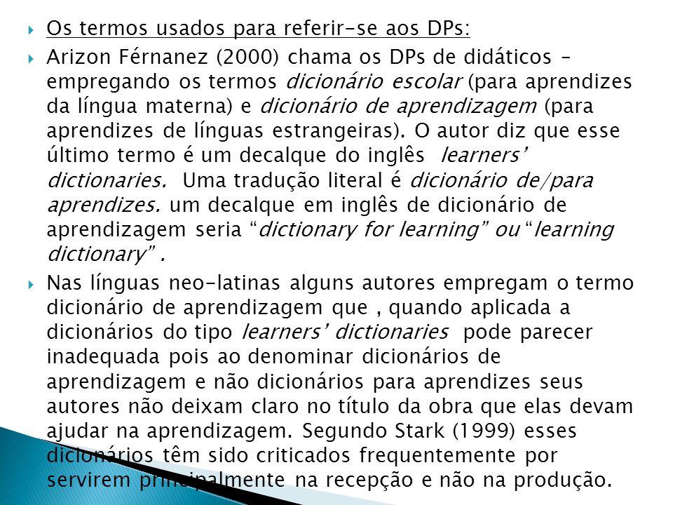  Os termos usados para referir-se aos DPs:  Arizon Férnanez (2000) chama os DPs de didáticos – empregando os termos dicionário escolar (para aprendi