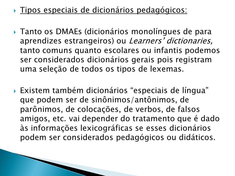  Tipos especiais de dicionários pedagógicos:  Tanto os DMAEs (dicionários monolíngues de para aprendizes estrangeiros) ou Learners' dictionaries, ta