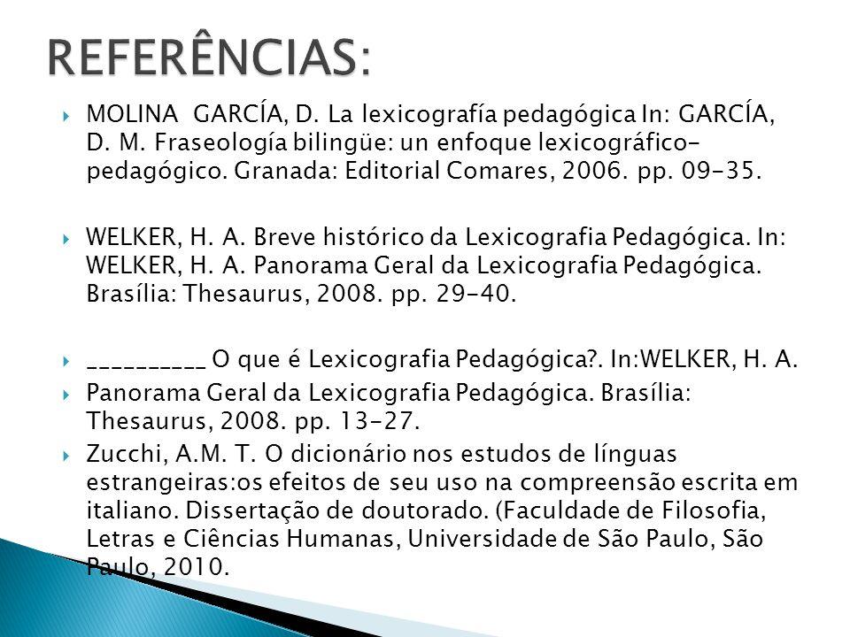 MOLINA GARCÍA, D. La lexicografía pedagógica In: GARCÍA, D. M. Fraseología bilingüe: un enfoque lexicográfico- pedagógico. Granada: Editorial Comare