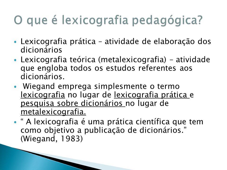 Lexicografia prática – atividade de elaboração dos dicionários Lexicografia teórica (metalexicografia) – atividade que engloba todos os estudos refere