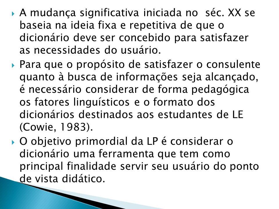  A mudança significativa iniciada no séc. XX se baseia na ideia fixa e repetitiva de que o dicionário deve ser concebido para satisfazer as necessida