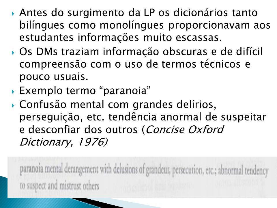  Antes do surgimento da LP os dicionários tanto bilíngues como monolíngues proporcionavam aos estudantes informações muito escassas.  Os DMs traziam