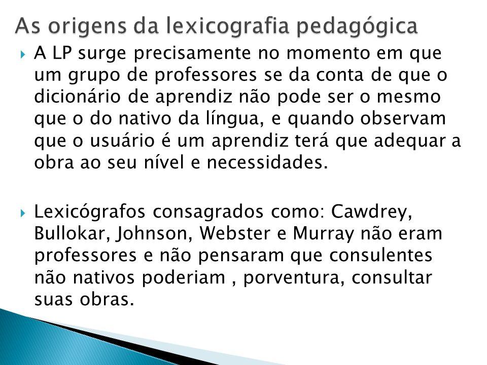  A LP surge precisamente no momento em que um grupo de professores se da conta de que o dicionário de aprendiz não pode ser o mesmo que o do nativo d