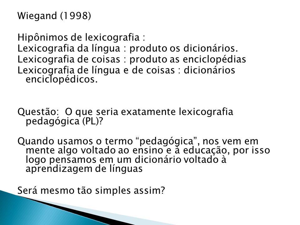 Wiegand (1998) Hipônimos de lexicografia : Lexicografia da língua : produto os dicionários. Lexicografia de coisas : produto as enciclopédias Lexicogr