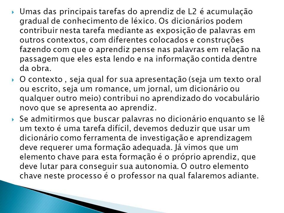  Umas das principais tarefas do aprendiz de L2 é acumulação gradual de conhecimento de léxico. Os dicionários podem contribuir nesta tarefa mediante