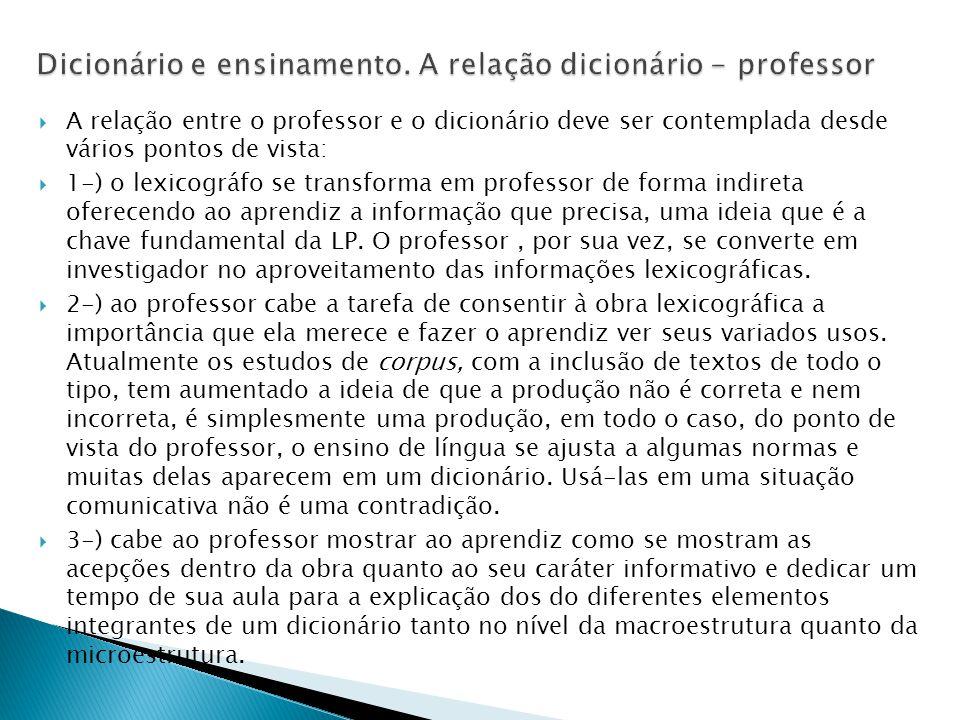  A relação entre o professor e o dicionário deve ser contemplada desde vários pontos de vista:  1-) o lexicográfo se transforma em professor de form