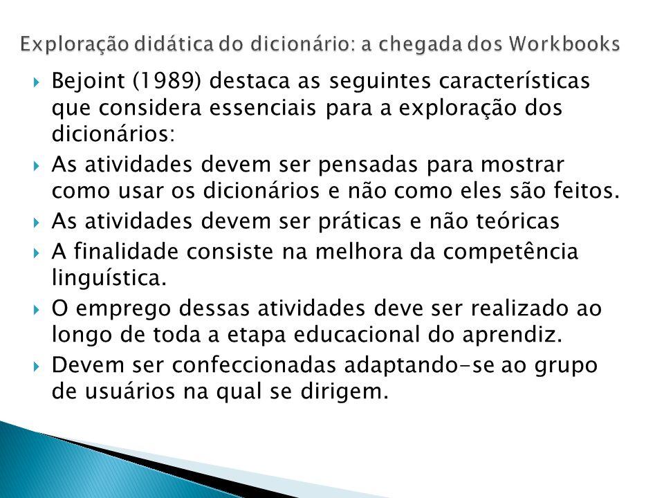  Bejoint (1989) destaca as seguintes características que considera essenciais para a exploração dos dicionários:  As atividades devem ser pensadas p