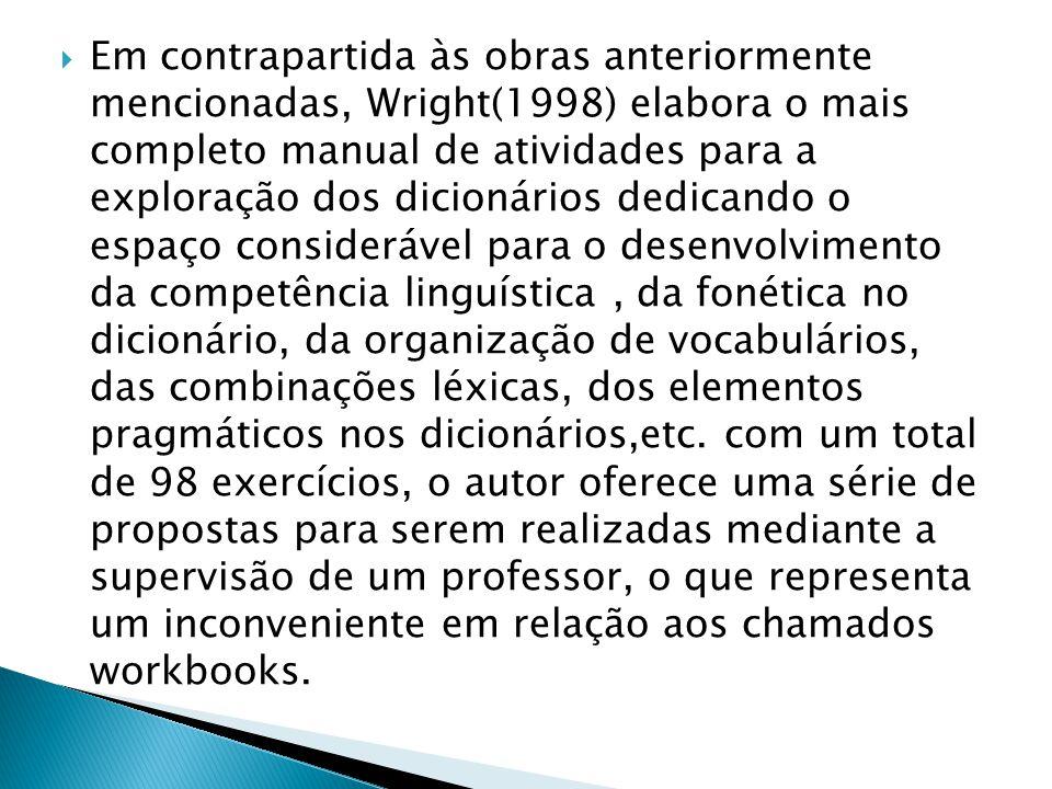  Em contrapartida às obras anteriormente mencionadas, Wright(1998) elabora o mais completo manual de atividades para a exploração dos dicionários ded