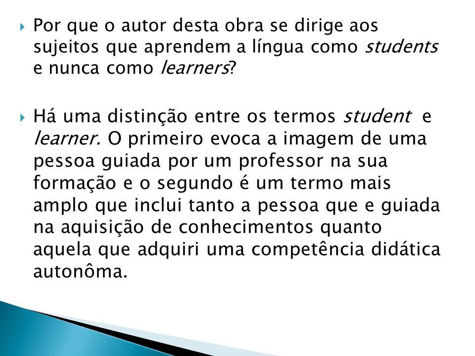  Por que o autor desta obra se dirige aos sujeitos que aprendem a língua como students e nunca como learners?  Há uma distinção entre os termos stud