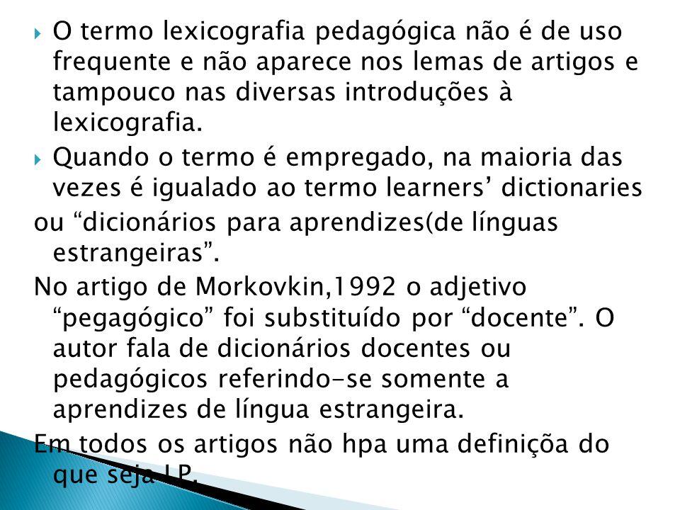  O termo lexicografia pedagógica não é de uso frequente e não aparece nos lemas de artigos e tampouco nas diversas introduções à lexicografia.  Quan