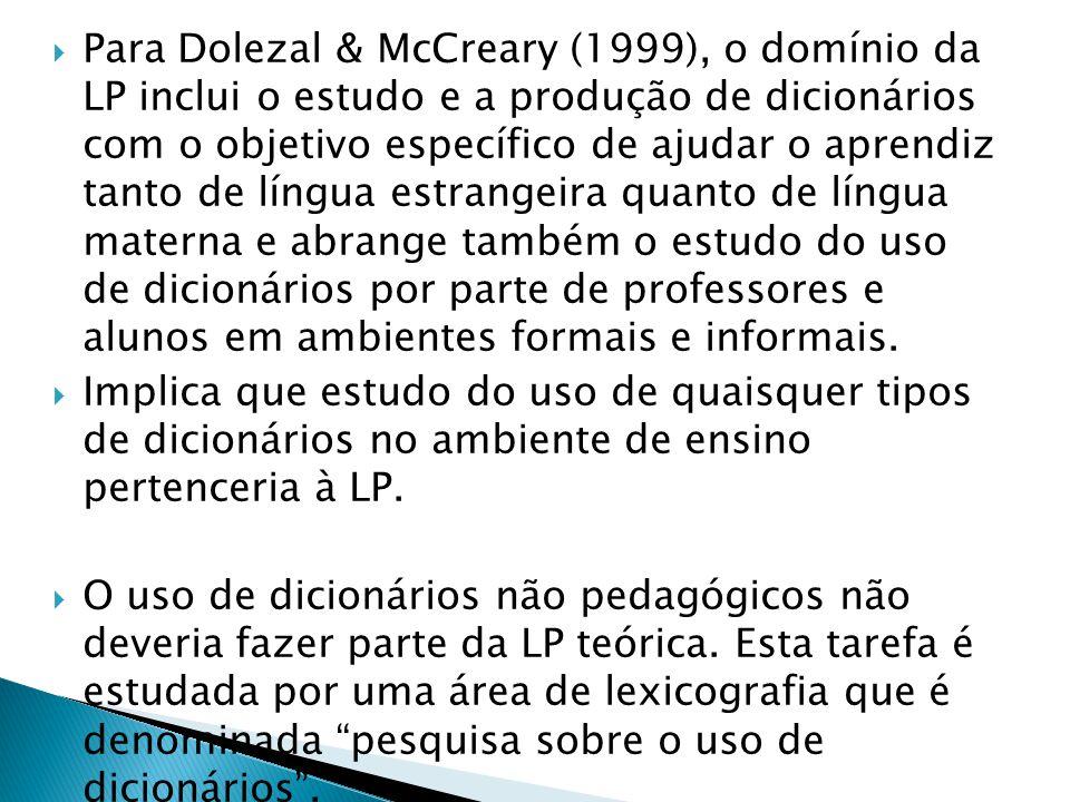  Para Dolezal & McCreary (1999), o domínio da LP inclui o estudo e a produção de dicionários com o objetivo específico de ajudar o aprendiz tanto de