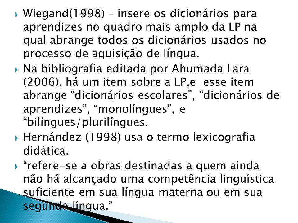  Wiegand(1998) – insere os dicionários para aprendizes no quadro mais amplo da LP na qual abrange todos os dicionários usados no processo de aquisiçã