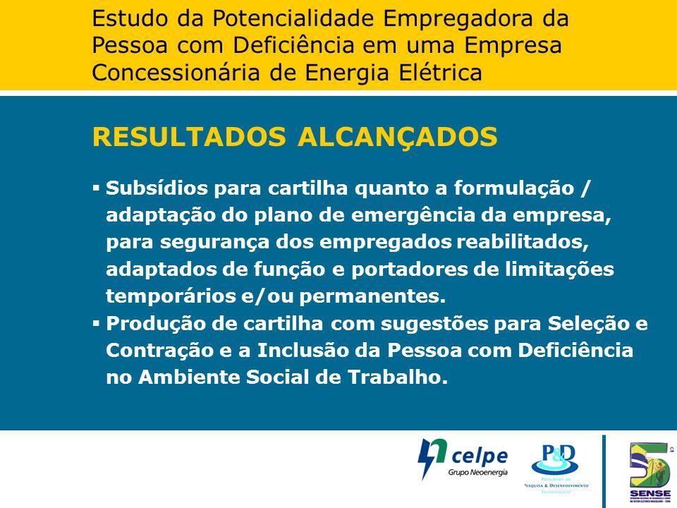 Estudo da Potencialidade Empregadora da Pessoa com Deficiência em uma Empresa Concessionária de Energia Elétrica RESULTADOS ALCANÇADOS  Subsídios par