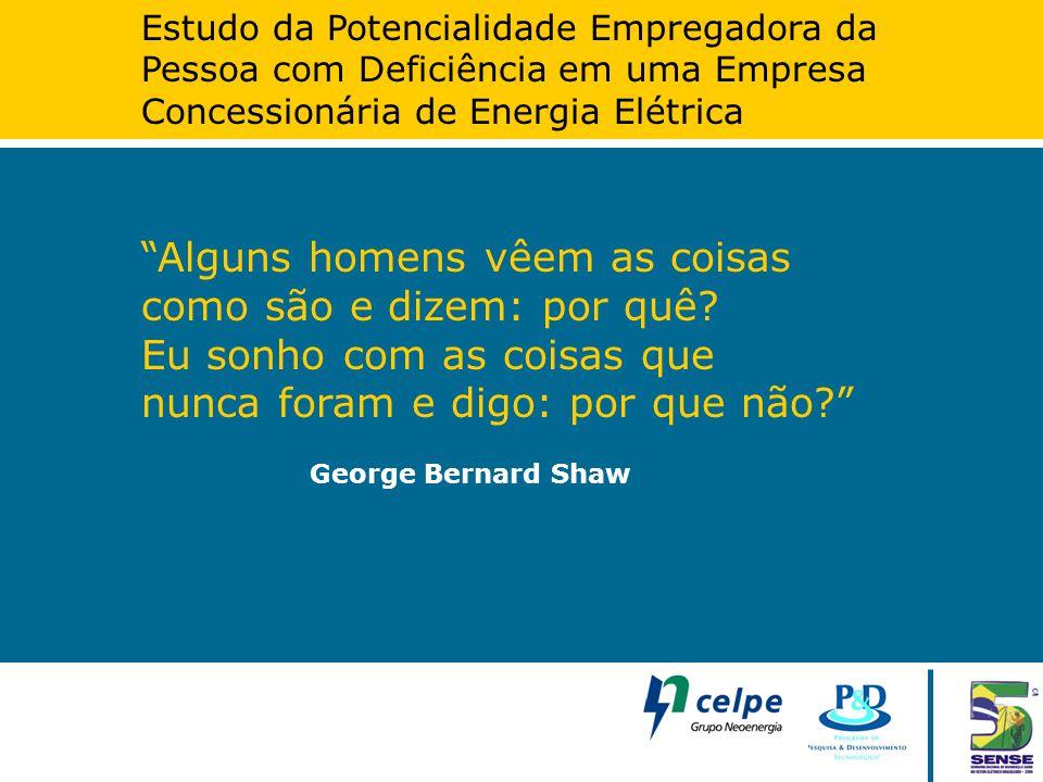 """Estudo da Potencialidade Empregadora da Pessoa com Deficiência em uma Empresa Concessionária de Energia Elétrica """"Alguns homens vêem as coisas como sã"""