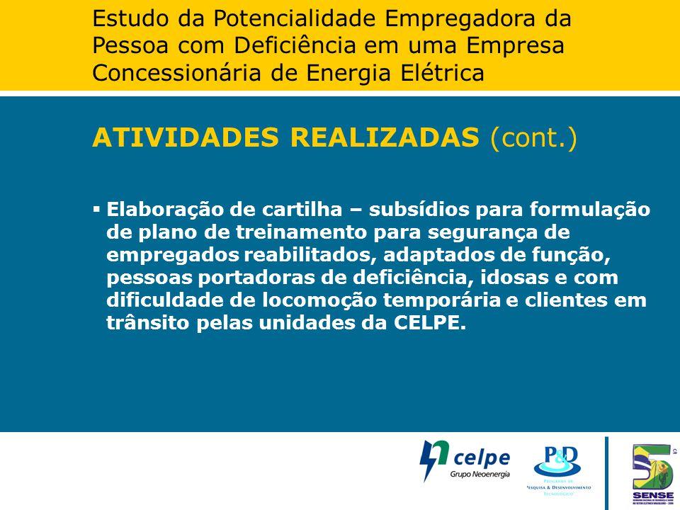 Estudo da Potencialidade Empregadora da Pessoa com Deficiência em uma Empresa Concessionária de Energia Elétrica ATIVIDADES REALIZADAS (cont.)  Elabo