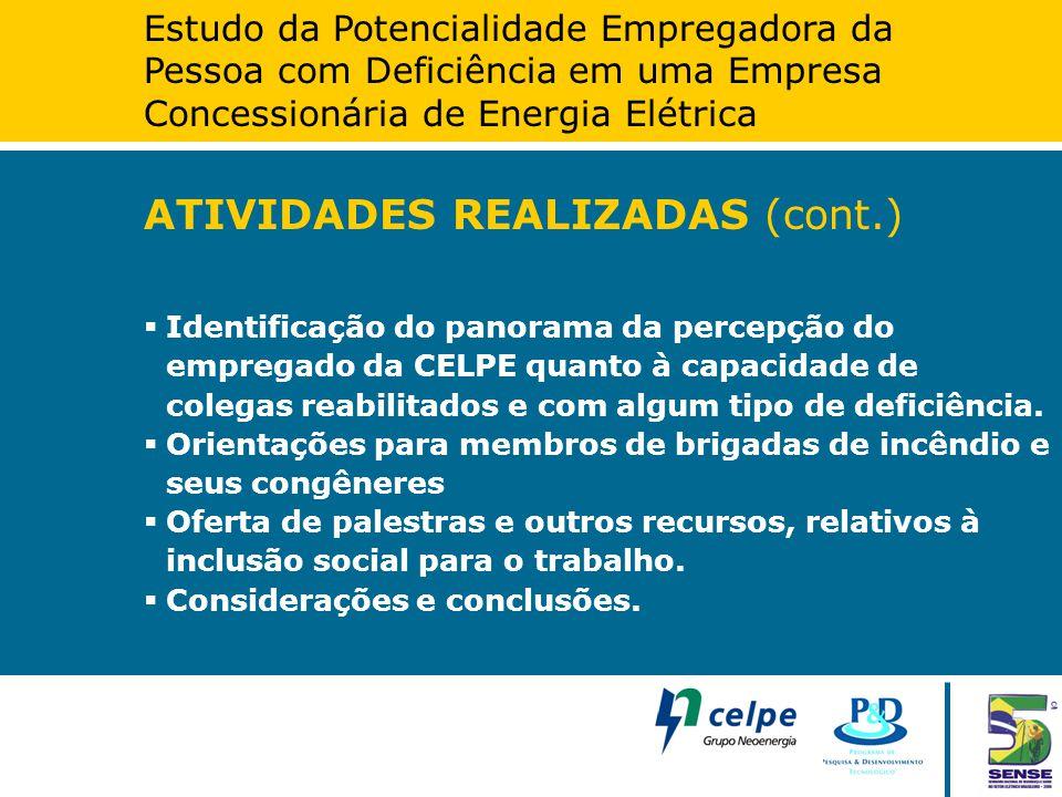 Estudo da Potencialidade Empregadora da Pessoa com Deficiência em uma Empresa Concessionária de Energia Elétrica ATIVIDADES REALIZADAS (cont.)  Ident