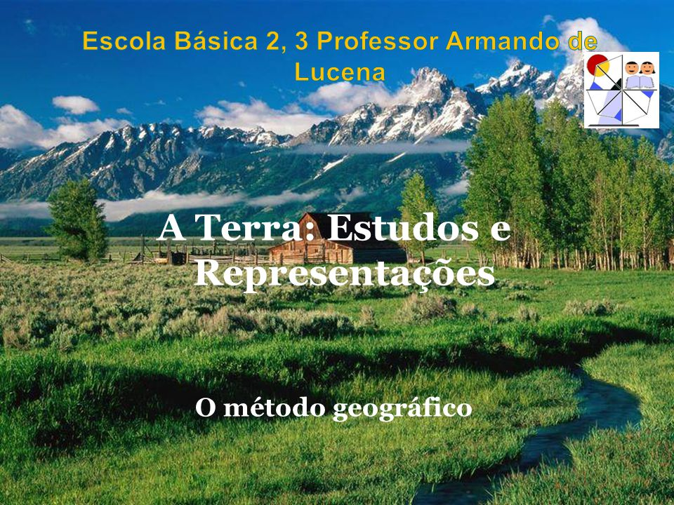 A Terra: Estudos e Representações O método geográfico