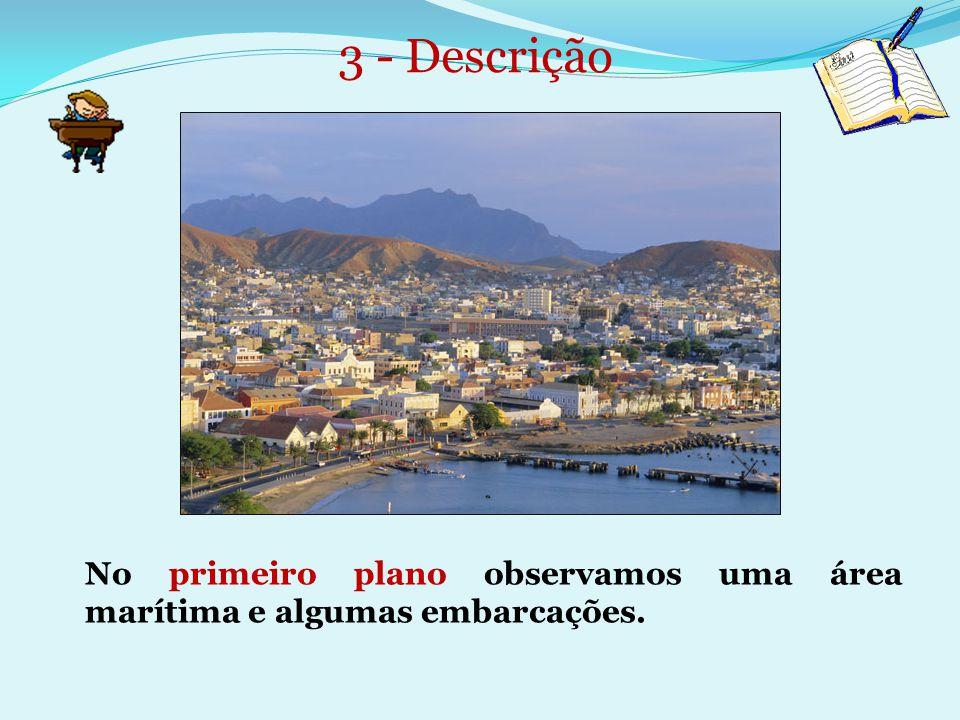 3 - Descrição No primeiro plano observamos uma área marítima e algumas embarcações.