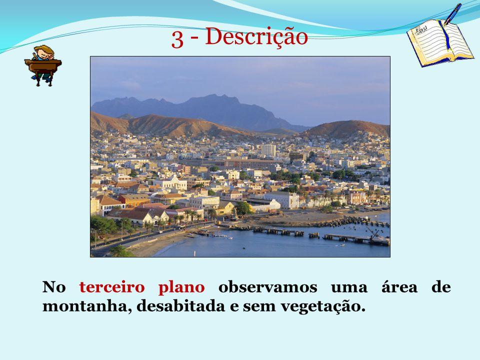 3 - Descrição No terceiro plano observamos uma área de montanha, desabitada e sem vegetação.