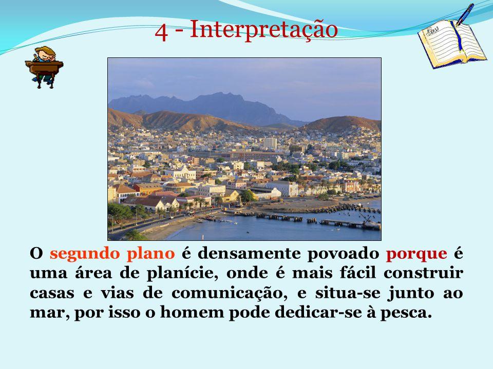 4 - Interpretação O segundo plano é densamente povoado porque é uma área de planície, onde é mais fácil construir casas e vias de comunicação, e situa