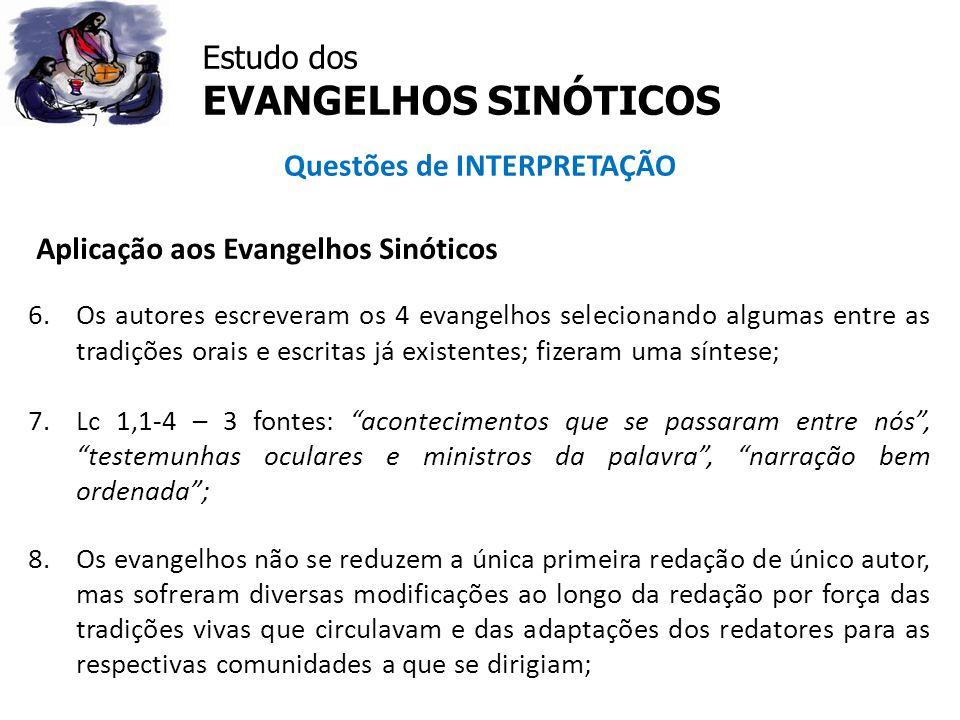 Estudo dos EVANGELHOS SINÓTICOS Questões de INTERPRETAÇÃO Aplicação aos Evangelhos Sinóticos 6.Os autores escreveram os 4 evangelhos selecionando algu