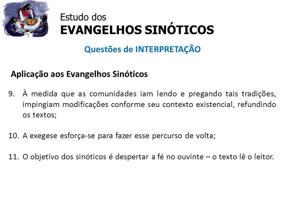 Estudo dos EVANGELHOS SINÓTICOS Questões de INTERPRETAÇÃO Aplicação aos Evangelhos Sinóticos 9.À medida que as comunidades iam lendo e pregando tais t