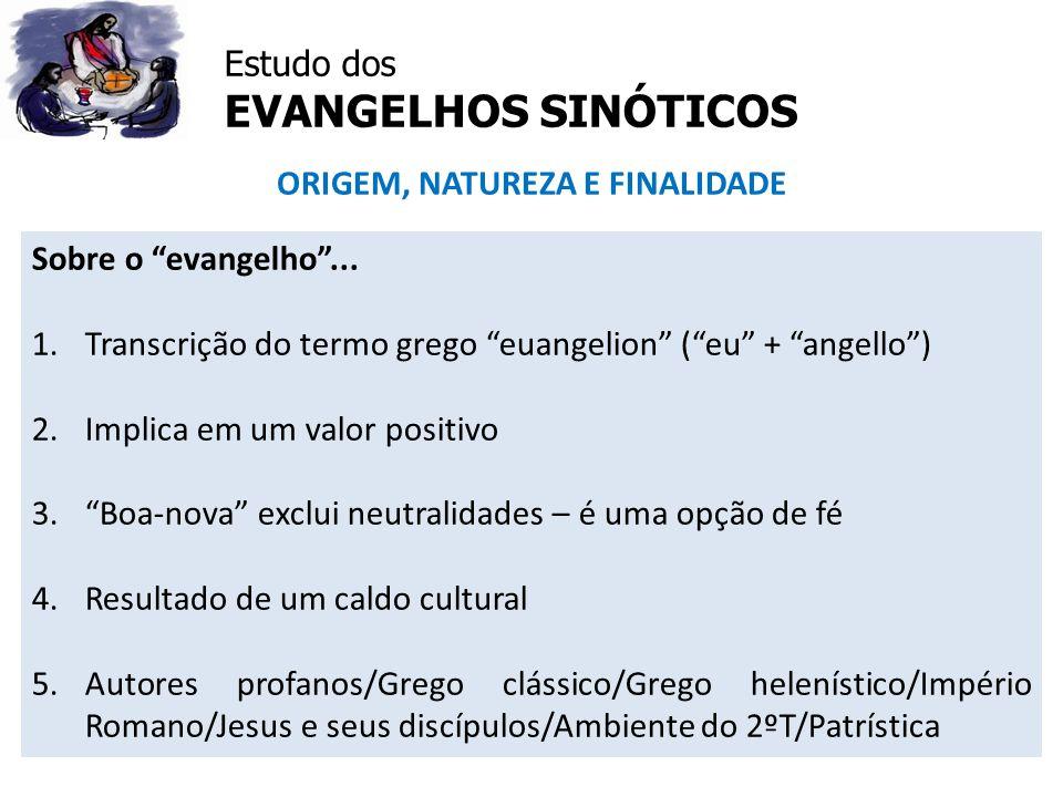 """Estudo dos EVANGELHOS SINÓTICOS ORIGEM, NATUREZA E FINALIDADE Sobre o """"evangelho""""... 1.Transcrição do termo grego """"euangelion"""" (""""eu"""" + """"angello"""") 2.Im"""