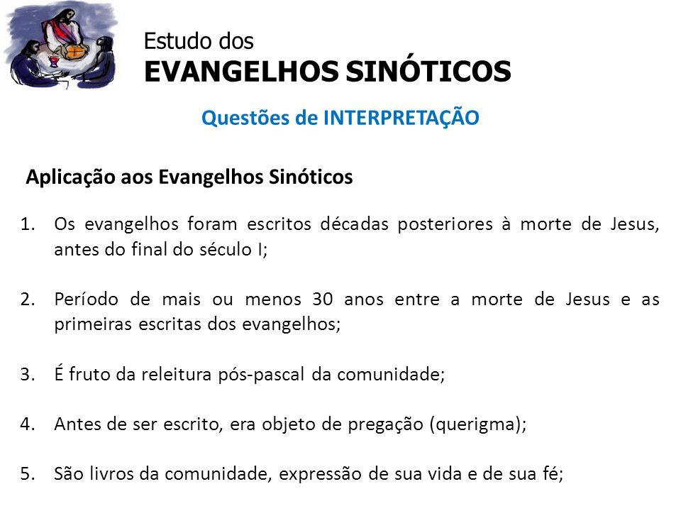 Estudo dos EVANGELHOS SINÓTICOS Questões de INTERPRETAÇÃO Aplicação aos Evangelhos Sinóticos 1.Os evangelhos foram escritos décadas posteriores à mort