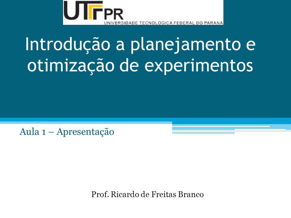 Introdução a planejamento e otimização de experimentos Aula 1 – Apresentação Prof.