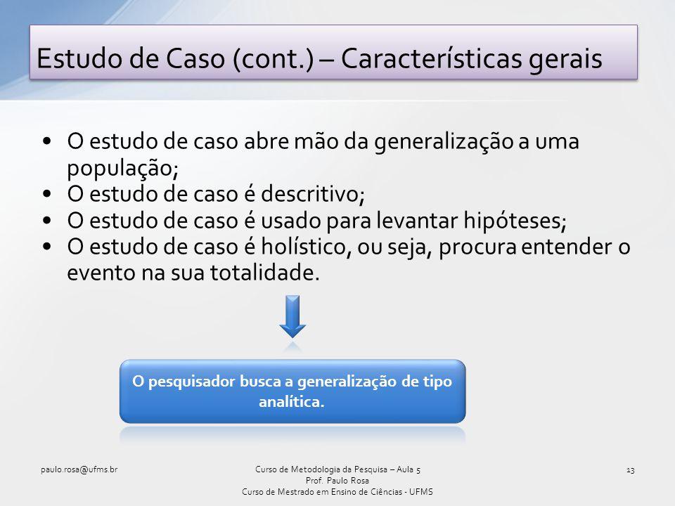 O estudo de caso abre mão da generalização a uma população; O estudo de caso é descritivo; O estudo de caso é usado para levantar hipóteses; O estudo