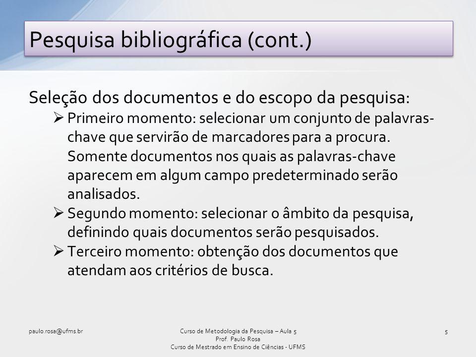Seleção dos documentos e do escopo da pesquisa:  Primeiro momento: selecionar um conjunto de palavras- chave que servirão de marcadores para a procur