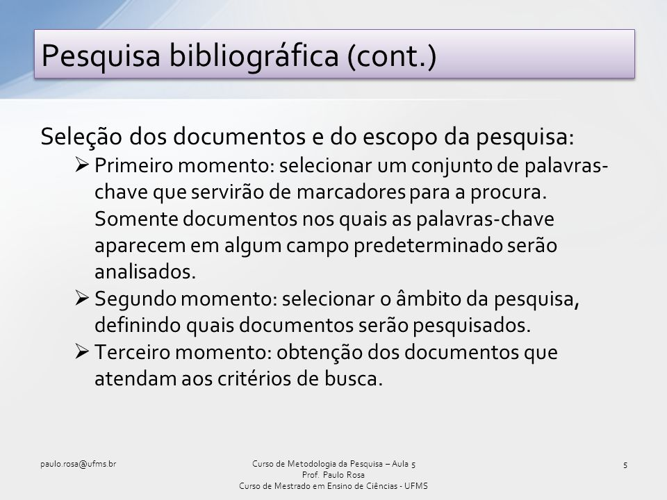 Estudo de Caso (cont.) - Etapas paulo.rosa@ufms.br16Curso de Metodologia da Pesquisa – Aula 5 Prof.