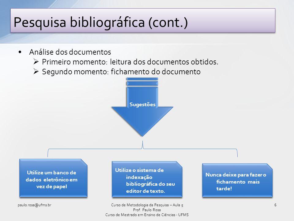 Análise dos documentos  Primeiro momento: leitura dos documentos obtidos.  Segundo momento: fichamento do documento Pesquisa bibliográfica (cont.) 6
